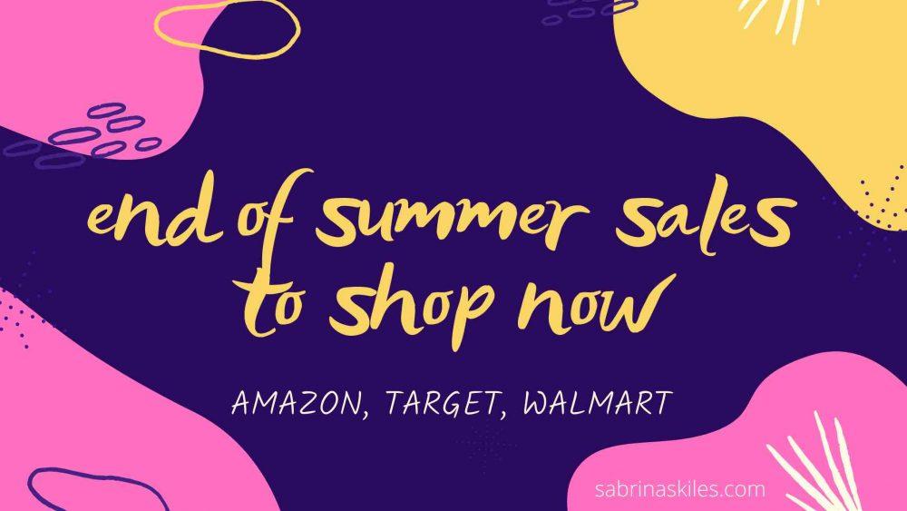 end of summer sales - sabrina skiles blog - amazon sales - walmart sales - target sales
